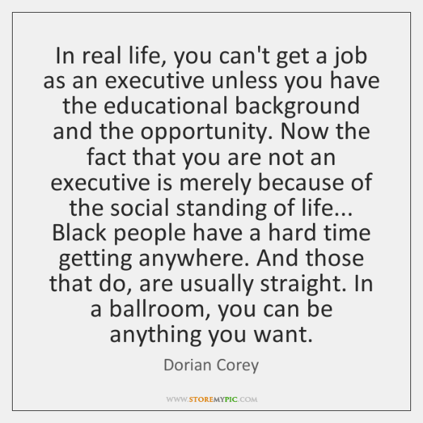 In real life, you can't get a job as an executive unless ...