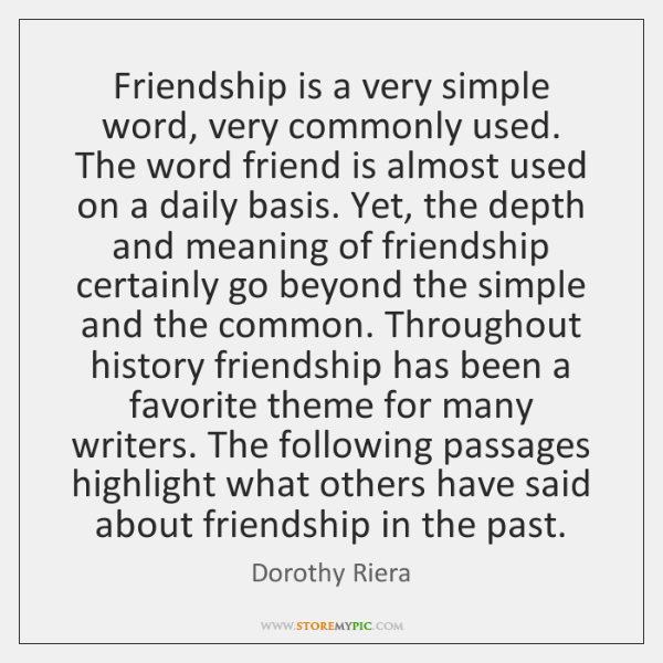 Friendship is a very simple word, very commonly used. The word friend ...