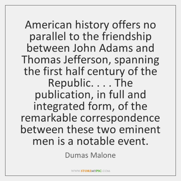 American history offers no parallel to the friendship between John Adams and ...