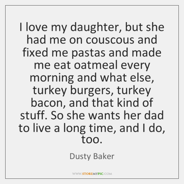 I love my daughter, but she had me on couscous and fixed ...