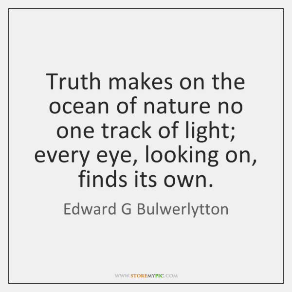 Truth makes on the ocean of nature no one track of light; ...