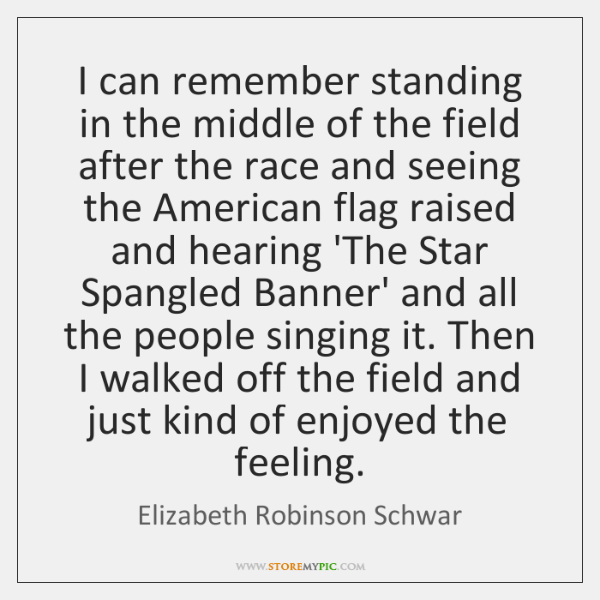 I can remember standing in the middle of the field after the ...