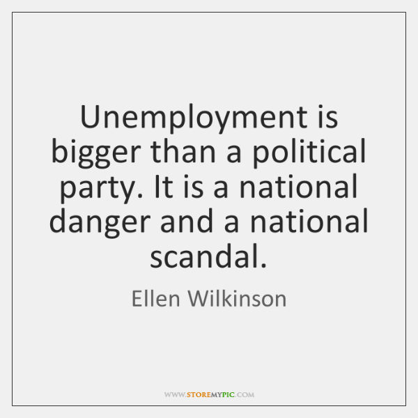 Unemployment is bigger than a political party. It is a national danger ...