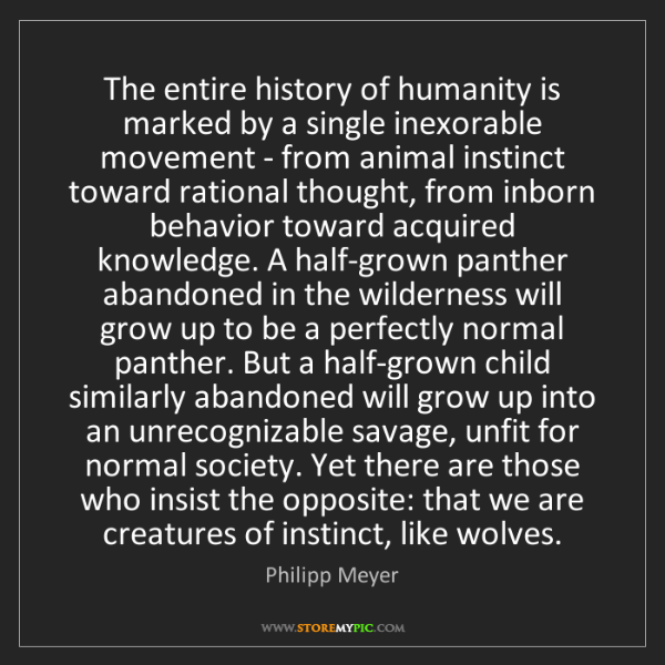Philipp Meyer: The entire history of humanity is marked by a single...