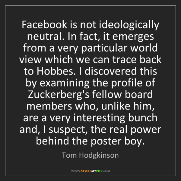 Tom Hodgkinson: Facebook is not ideologically neutral. In fact, it emerges...