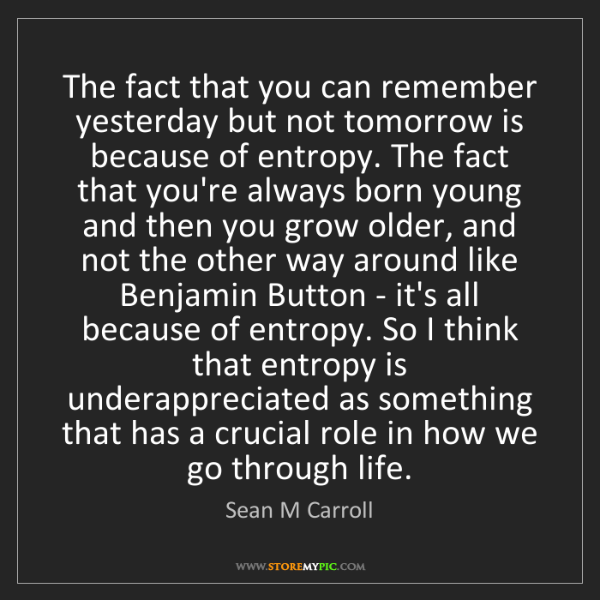 Sean M Carroll: The fact that you can remember yesterday but not tomorrow...
