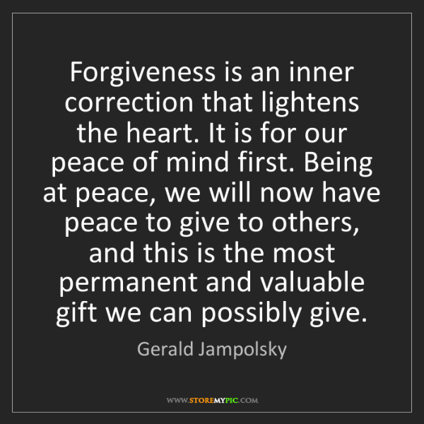 Gerald Jampolsky: Forgiveness is an inner correction that lightens the...