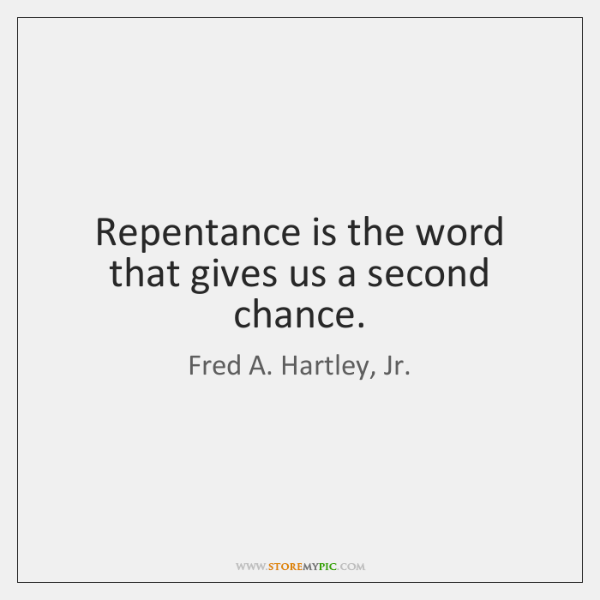 Repentance is the word that gives us a second chance.