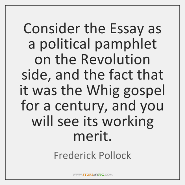 Consider the Essay as a political pamphlet on the Revolution side, and ...