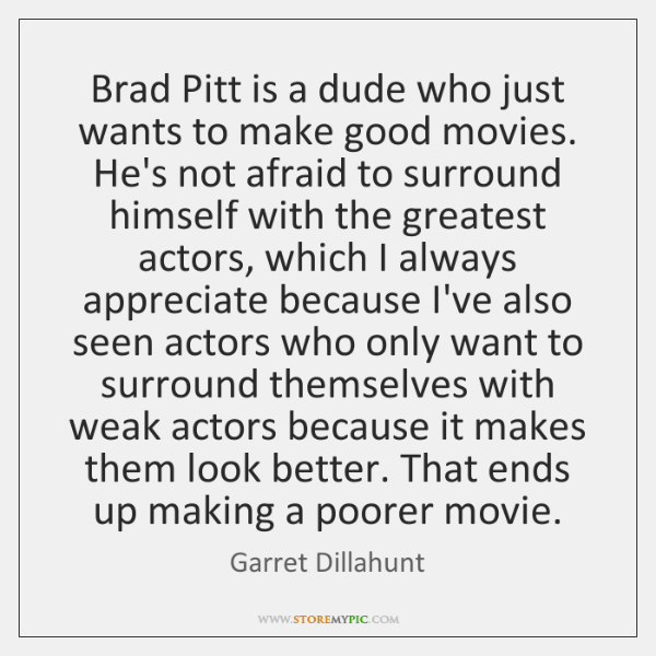 Brad Pitt is a dude who just wants to make good movies. ...