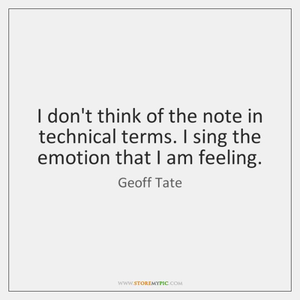 I don't think of the note in technical terms. I sing the ...