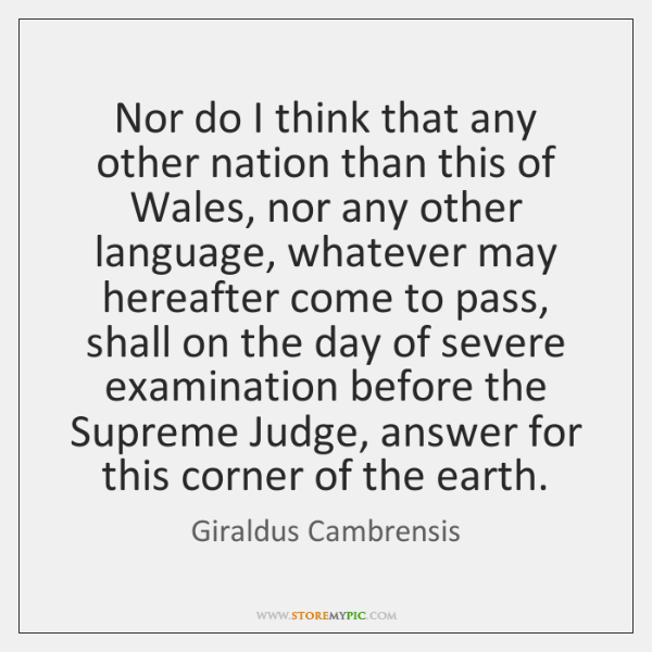 Nor do I think that any other nation than this of Wales, ...