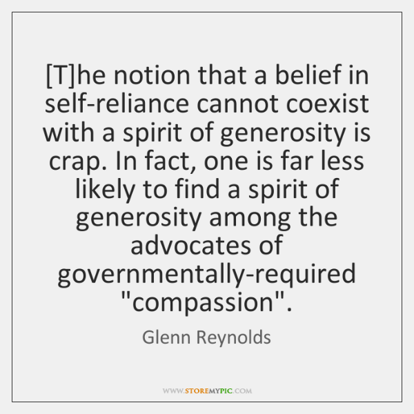 [T]he notion that a belief in self-reliance cannot coexist with a ...