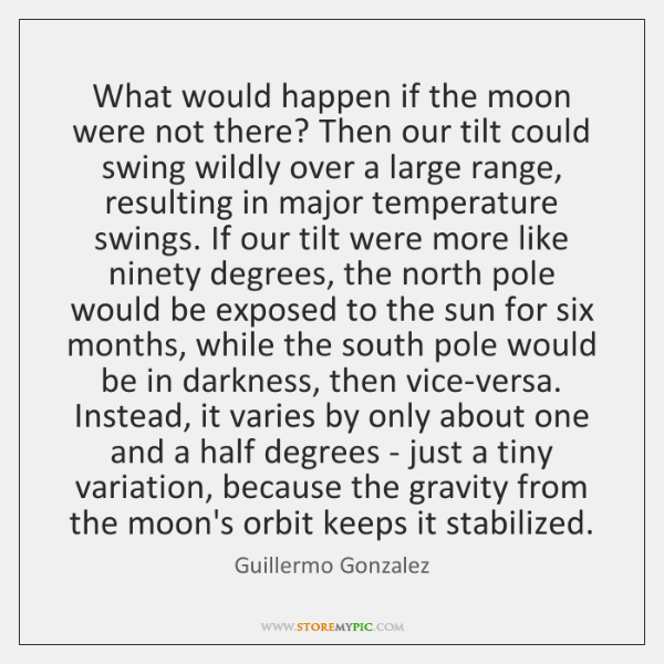 What would happen if the moon were not there? Then our tilt ...