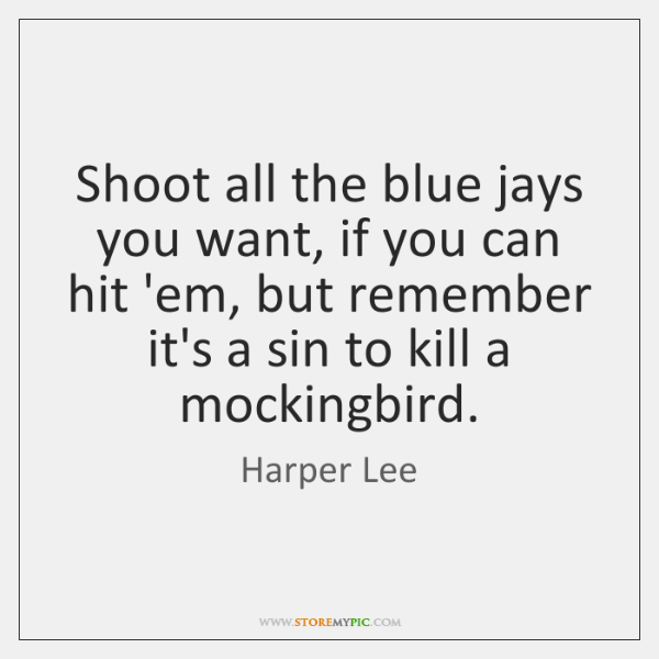 Shoot all the blue jays you want, if you can hit 'em, ...