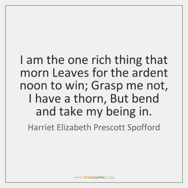 I am the one rich thing that morn Leaves for the ardent ...