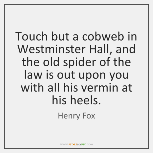 Touch but a cobweb in Westminster Hall, and the old spider of ...