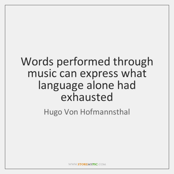 Words performed through music can express what language alone had exhausted