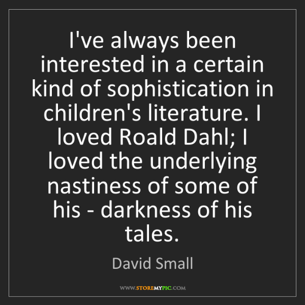 David Small: I've always been interested in a certain kind of sophistication...