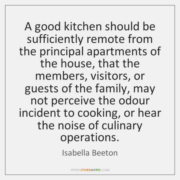 A good kitchen should be sufficiently remote from the principal apartments of ...