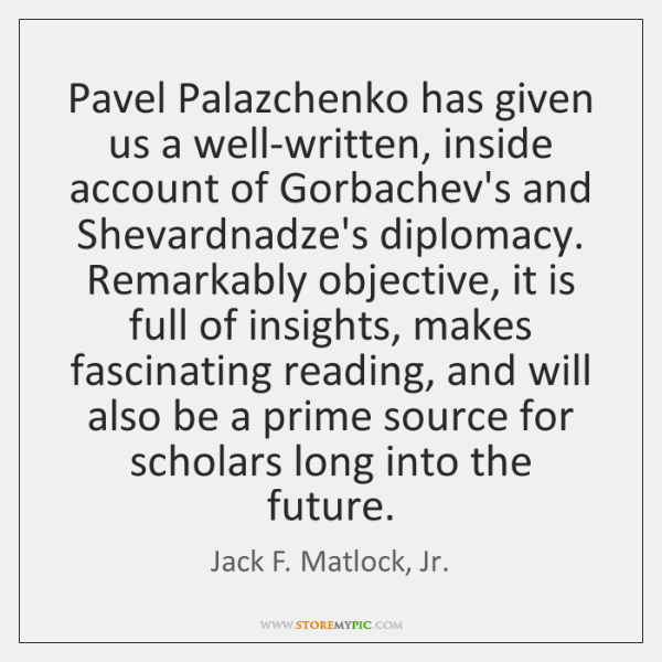 Pavel Palazchenko has given us a well-written, inside account of Gorbachev's and ...