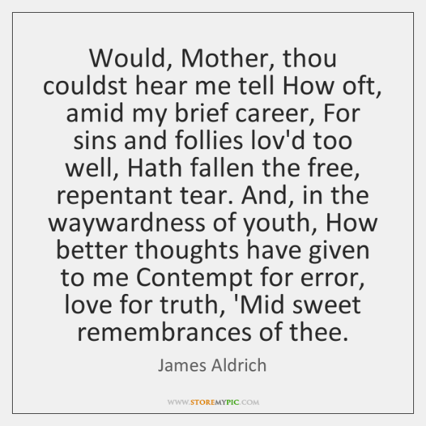 Would, Mother, thou couldst hear me tell How oft, amid my brief ...