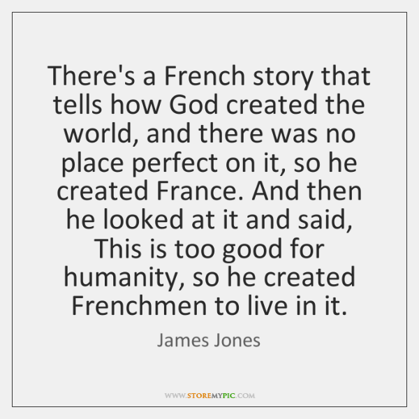 There's a French story that tells how God created the world, and ...