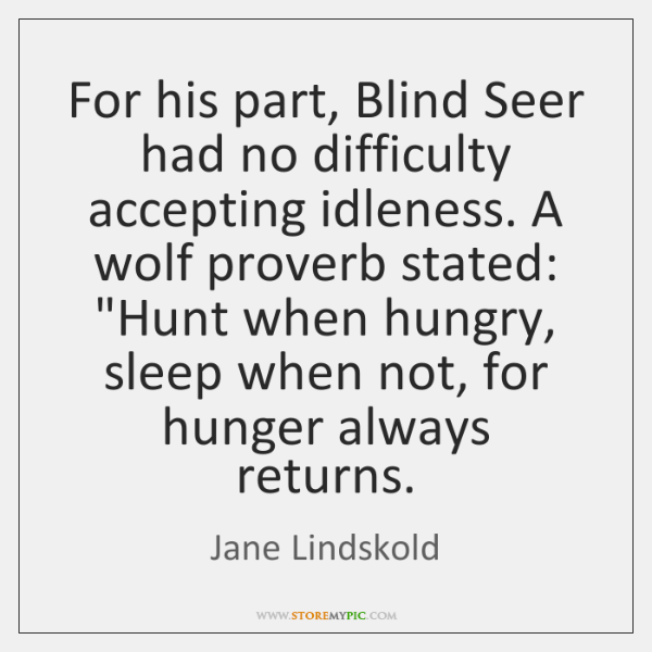 For his part, Blind Seer had no difficulty accepting idleness. A wolf ...