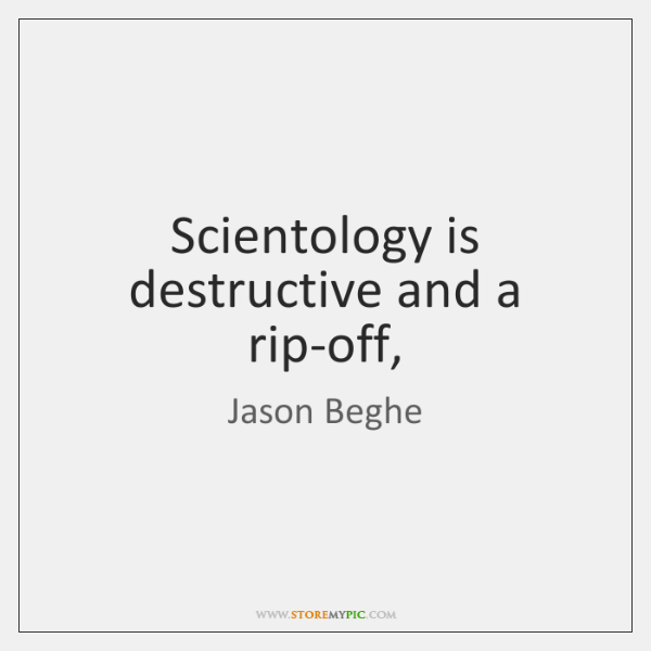 Scientology is destructive and a rip-off,