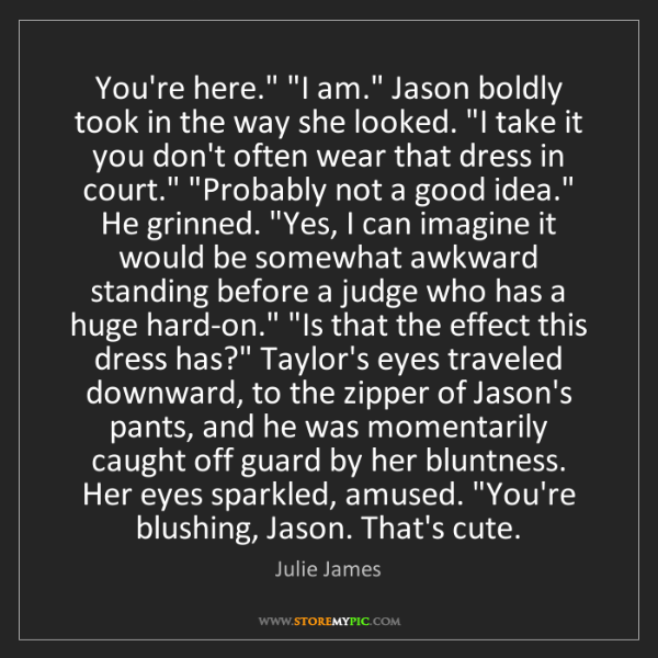 "Julie James: You're here."" ""I am."" Jason boldly took in the way she..."
