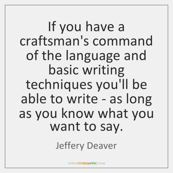 If you have a craftsman's command of the language and basic writing ...