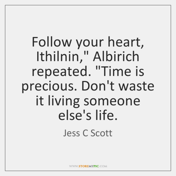 Follow Your Heart Ithilnin Albirich Repeated Time Is Precious