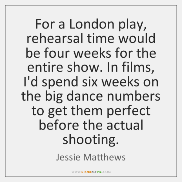 For a London play, rehearsal time would be four weeks for the ...