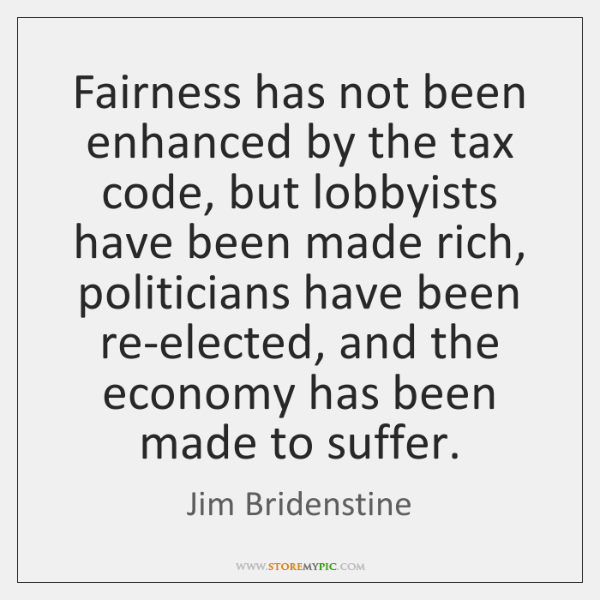 Fairness has not been enhanced by the tax code, but lobbyists have ...