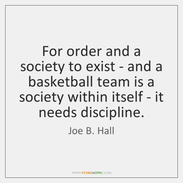 For order and a society to exist - and a basketball team ...