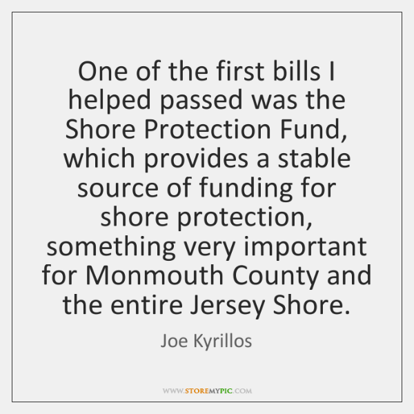 One of the first bills I helped passed was the Shore Protection ...