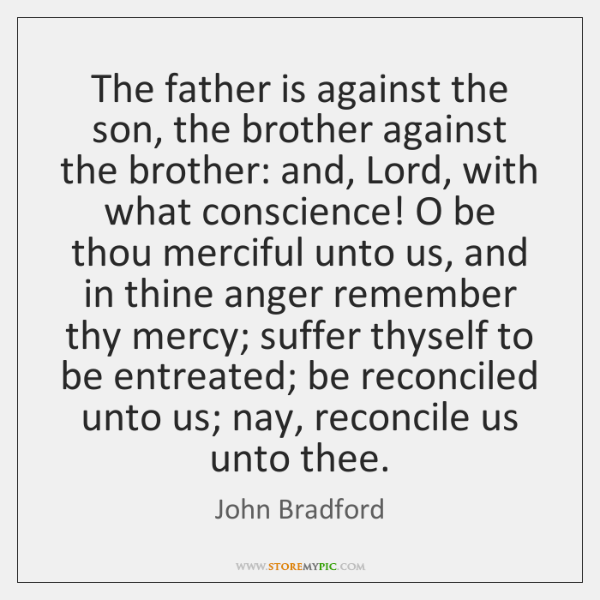 The father is against the son, the brother against the brother: and, ...