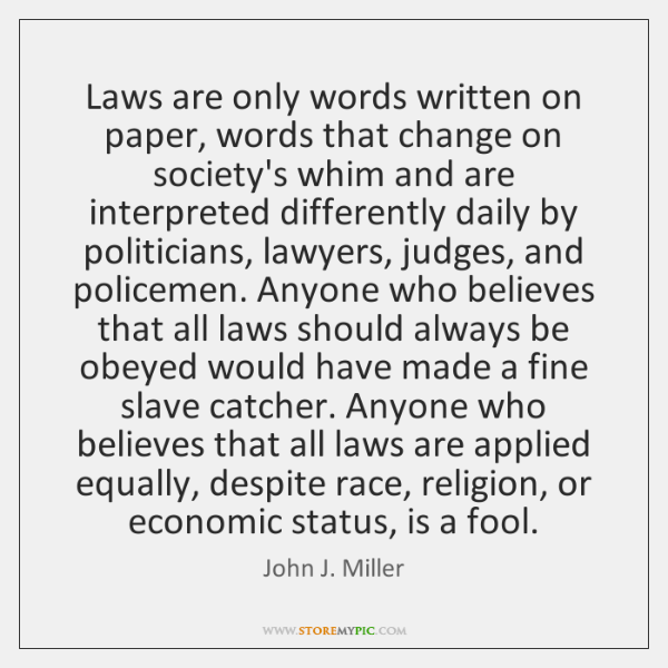 Laws are only words written on paper, words that change on society's ...