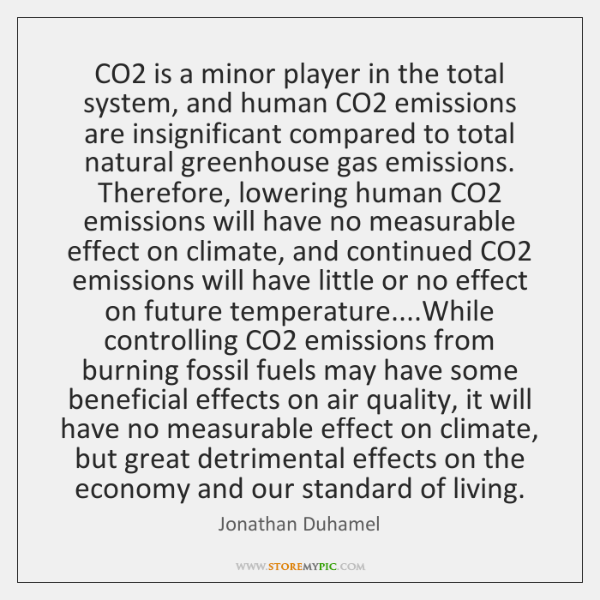 CO2 is a minor player in the total system, and human CO2 ...