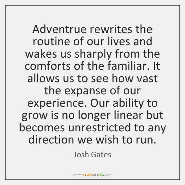 Adventrue rewrites the routine of our lives and wakes us sharply from ...