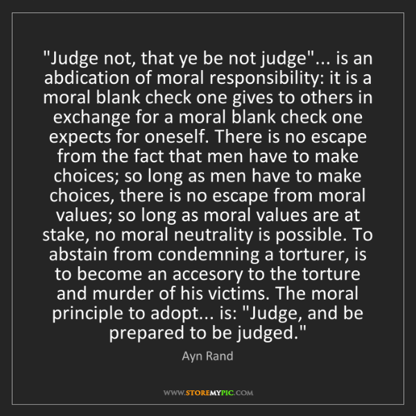 """Ayn Rand: """"Judge not, that ye be not judge""""... is an abdication..."""