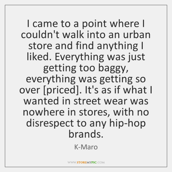 I came to a point where I couldn't walk into an urban ...