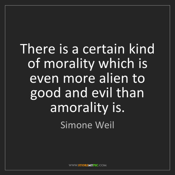Simone Weil: There is a certain kind of morality which is even more...