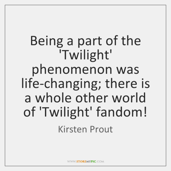 Being a part of the 'Twilight' phenomenon was life-changing; there is a ...