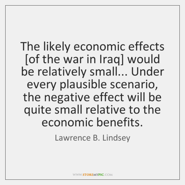The likely economic effects [of the war in Iraq] would be relatively ...
