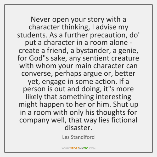 Never open your story with a character thinking, I advise my students. ...