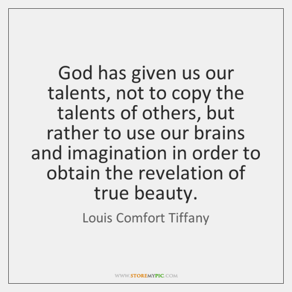 God has given us our talents, not to copy the talents of ...