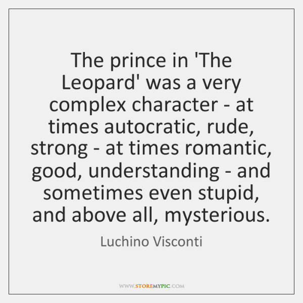 The prince in 'The Leopard' was a very complex character - at ...