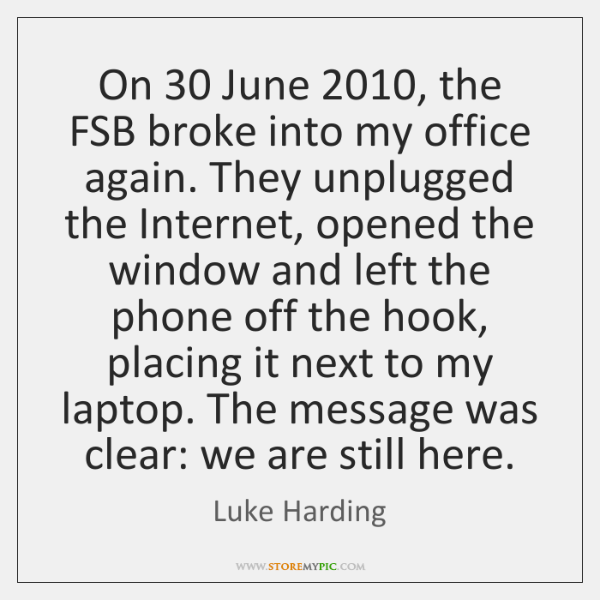 On 30 June 2010, the FSB broke into my office again. They unplugged the ...