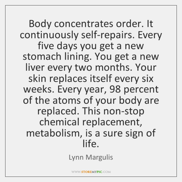 Body concentrates order. It continuously self-repairs. Every five days you get a ...
